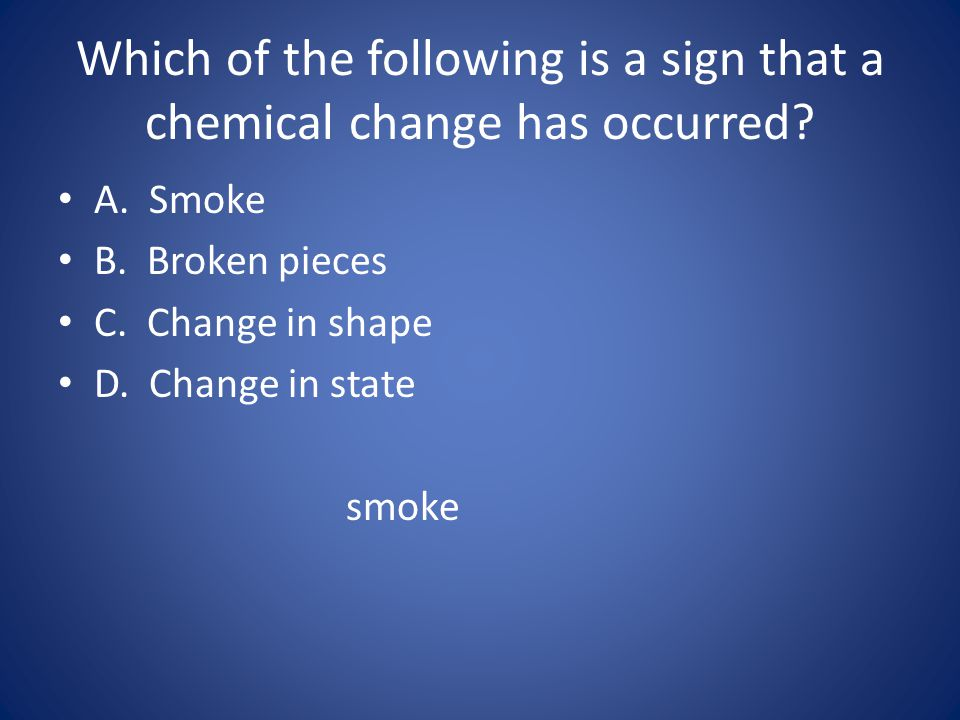 Which of the following is a sign that a chemical change has occurred