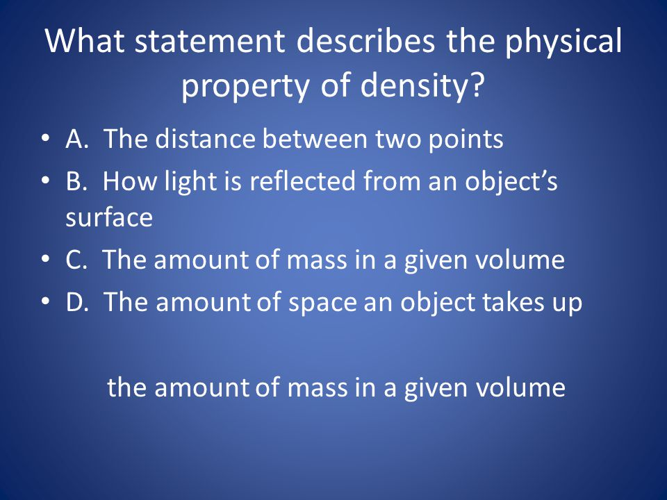 What statement describes the physical property of density
