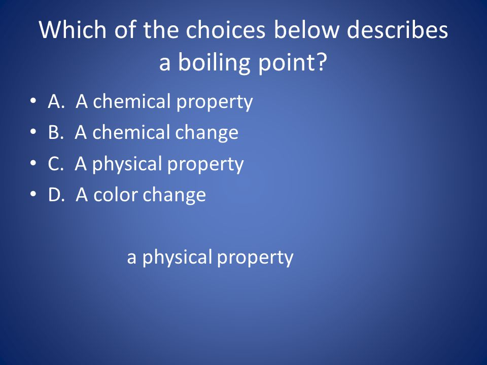 Which of the choices below describes a boiling point