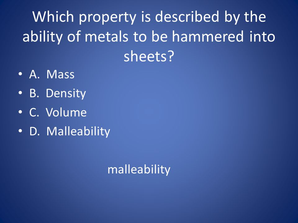 Which property is described by the ability of metals to be hammered into sheets