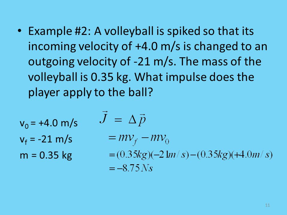 Example #2: A volleyball is spiked so that its incoming velocity of +4