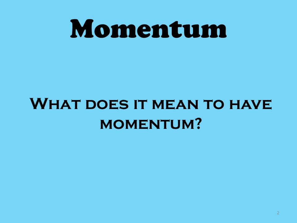 What does it mean to have momentum
