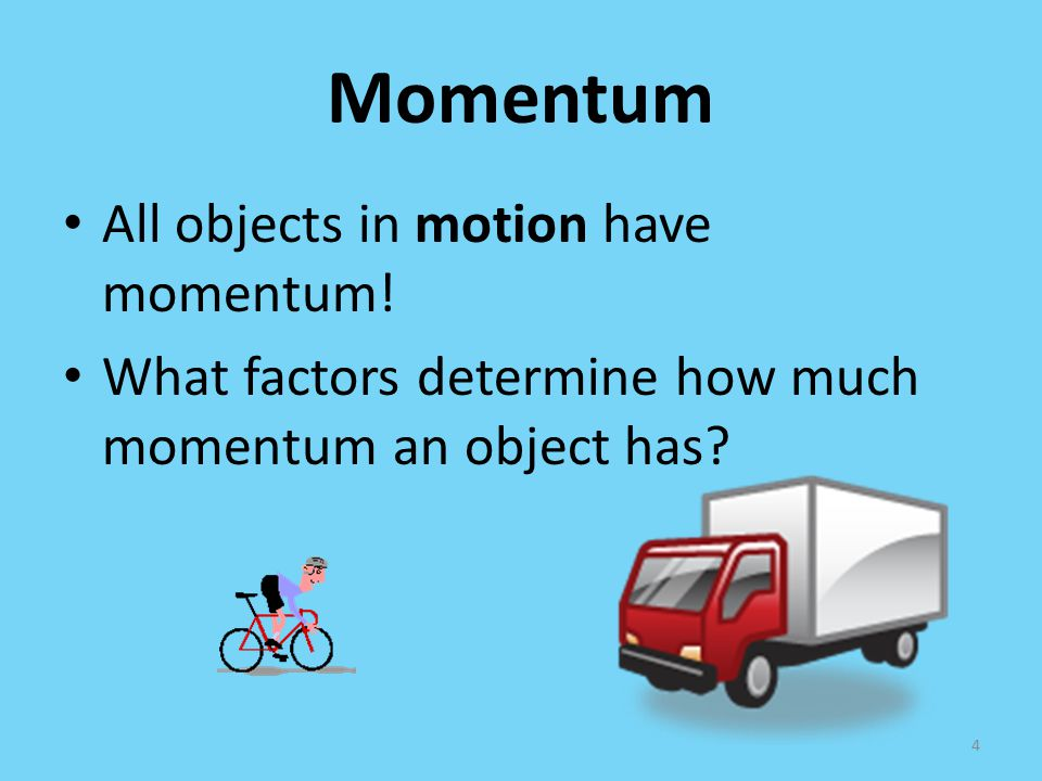 Momentum All objects in motion have momentum!