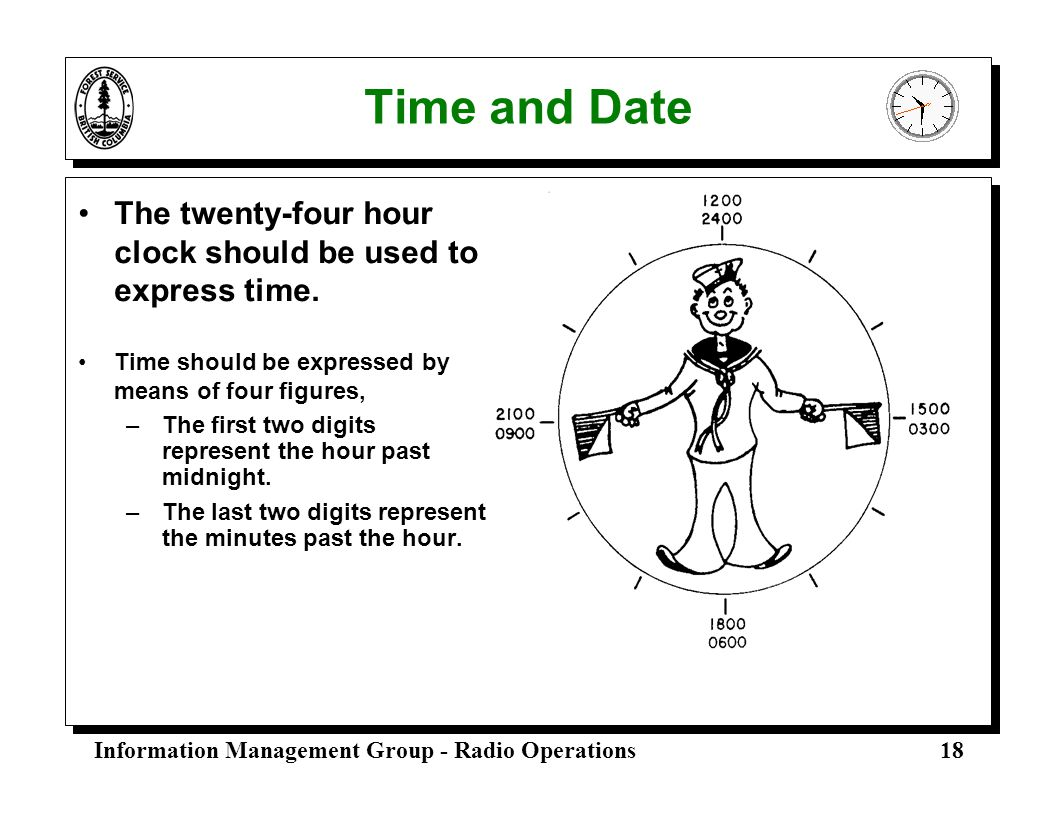 Time and Date The twenty-four hour clock should be used to express time. Time should be expressed by means of four figures,