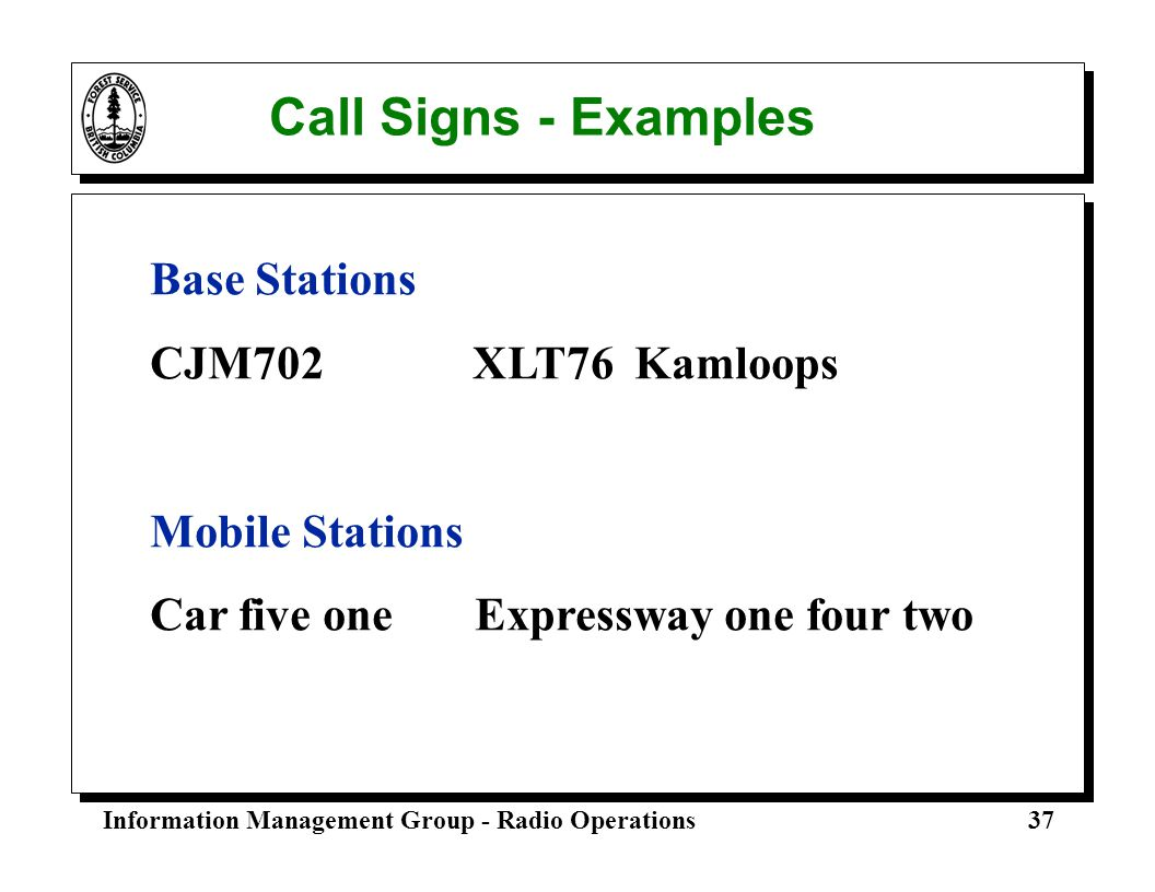 Call Signs - Examples Base Stations CJM702 XLT76 Kamloops