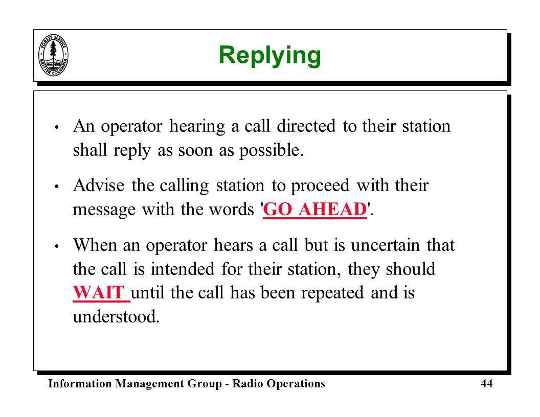 Replying An operator hearing a call directed to their station shall reply as soon as possible.