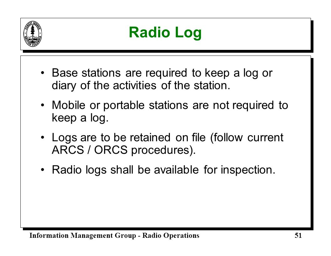 Radio Log Base stations are required to keep a log or diary of the activities of the station.