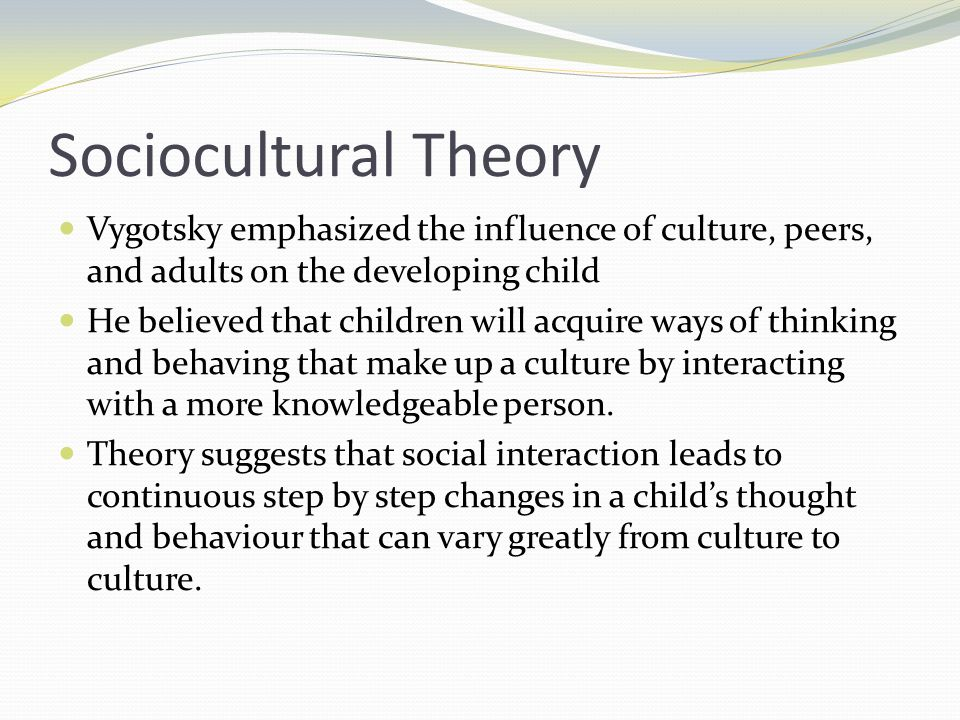 the cultural influence on cognitive development It began to exert influence when his work was finally translated into english in   of both sociocultural perspective of development and cross-cultural  the  vygotsky theory of cognitive development is mainly concerned with.