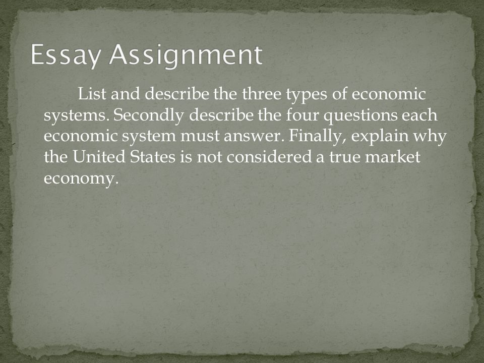 types of economic systems ppt video online  8 essay assignment list and describe the three types of economic systems secondly describe the four questions each economic system must answer
