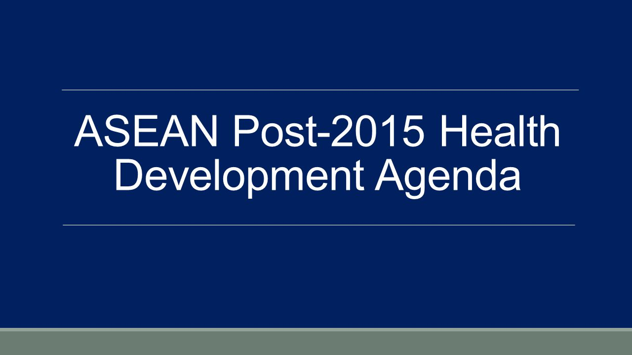 ASEAN Post-2015 Health Development Agenda
