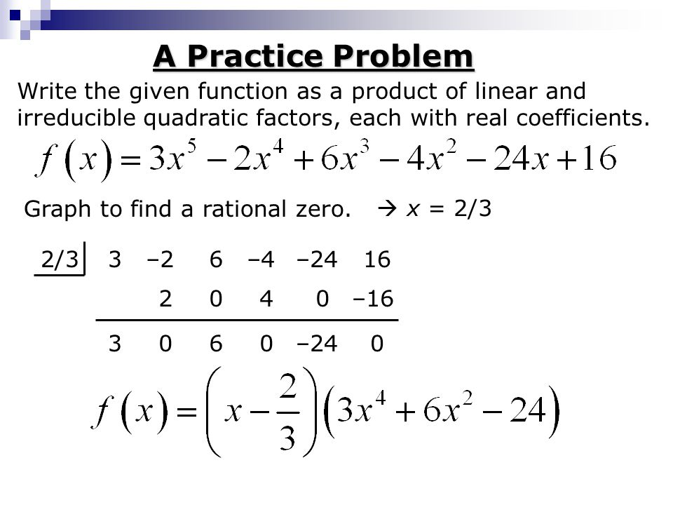 write the polynomial as a product of linear factors Write f(x) as a product of three linear write f(x) as a product of three linear factors f(x)= x^3 the original equation by polynomial long division.