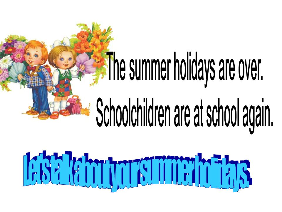The summer holidays are over. Schoolchildren are at school again.