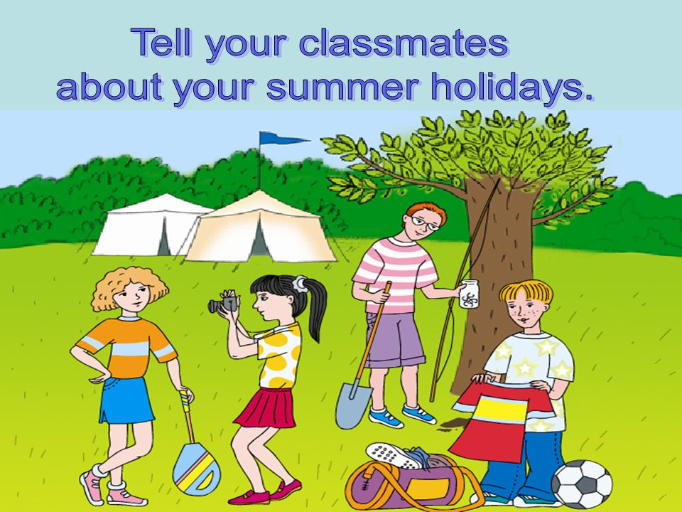 about your summer holidays.