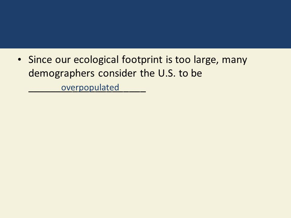 Since our ecological footprint is too large, many demographers consider the U.S. to be _____________________