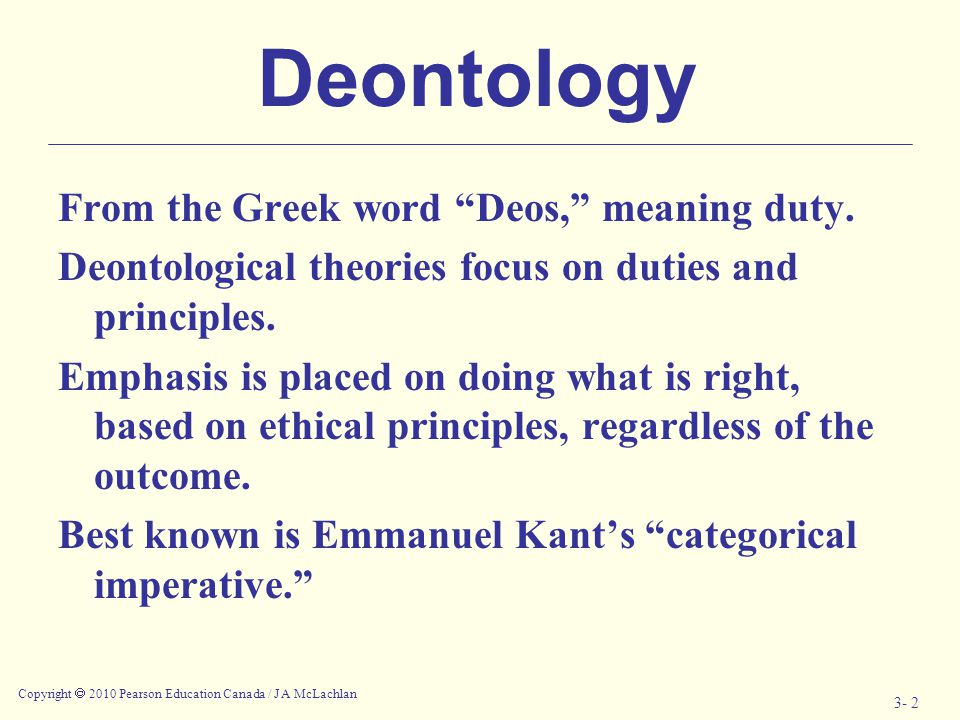 Deontology From the Greek word Deos, meaning duty.