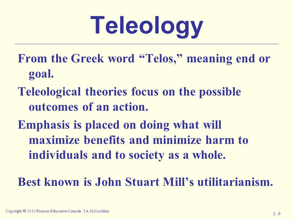 Teleology From the Greek word Telos, meaning end or goal.