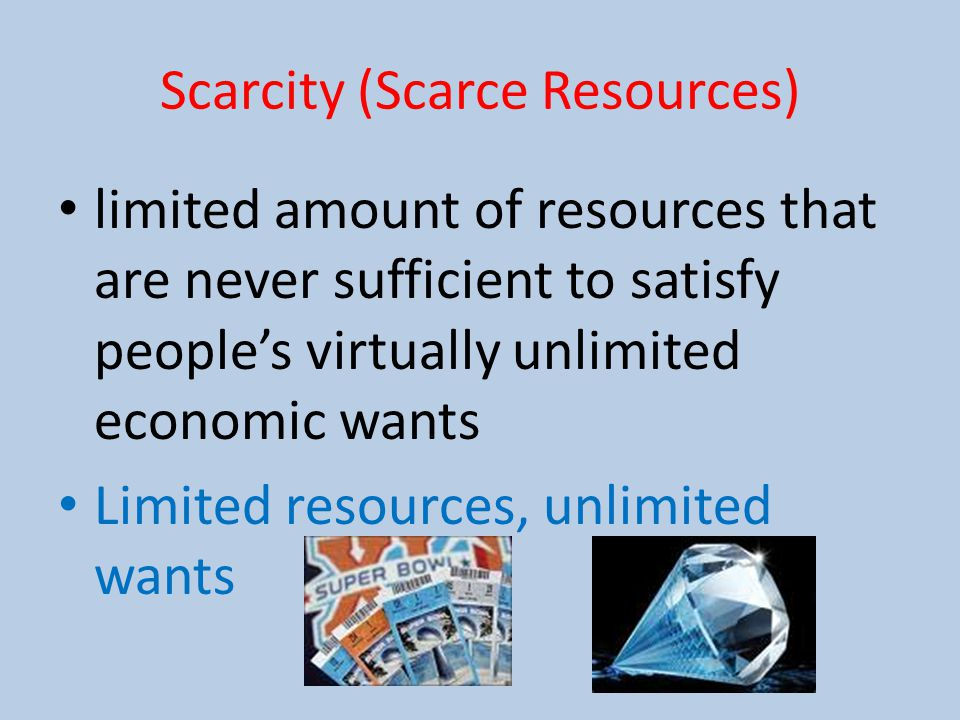 limited resources to meet unlimited wants and scarce