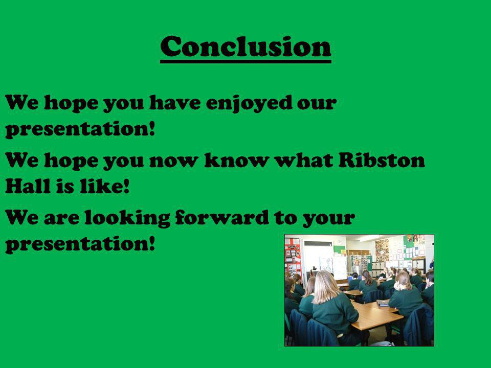 Conclusion We hope you have enjoyed our presentation.
