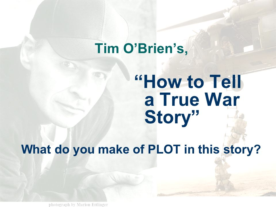 "how to tell a true war story essays The reader's guide essays ""introduction to the book,"" ""major characters,"" and ""   read ""enemies,"" ""friends,"" ""how to tell a true war story,"" and ""the dentist."