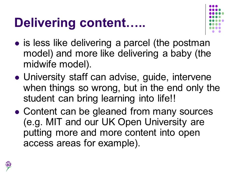 Delivering content….. is less like delivering a parcel (the postman model) and more like delivering a baby (the midwife model).