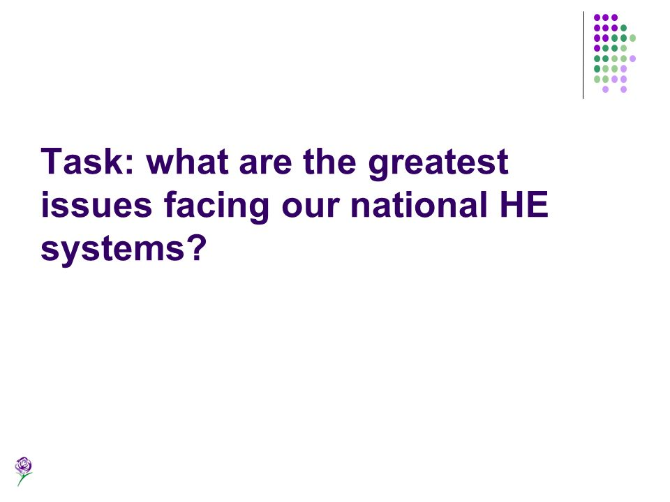 Task: what are the greatest issues facing our national HE systems