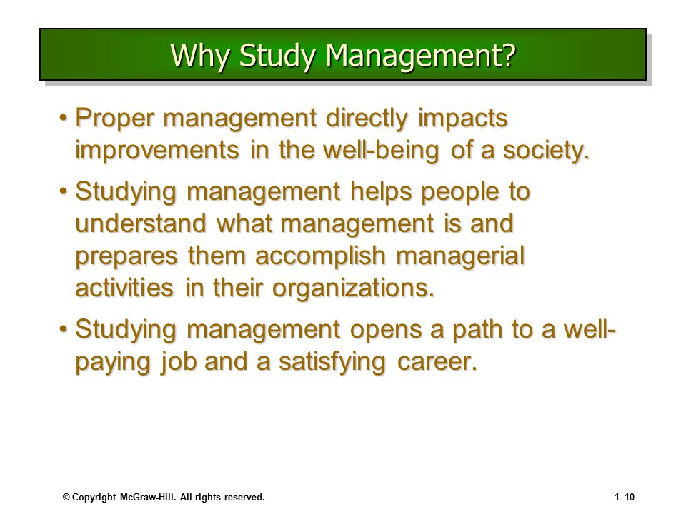 Why Study Management Proper management directly impacts improvements in the well-being of a society.
