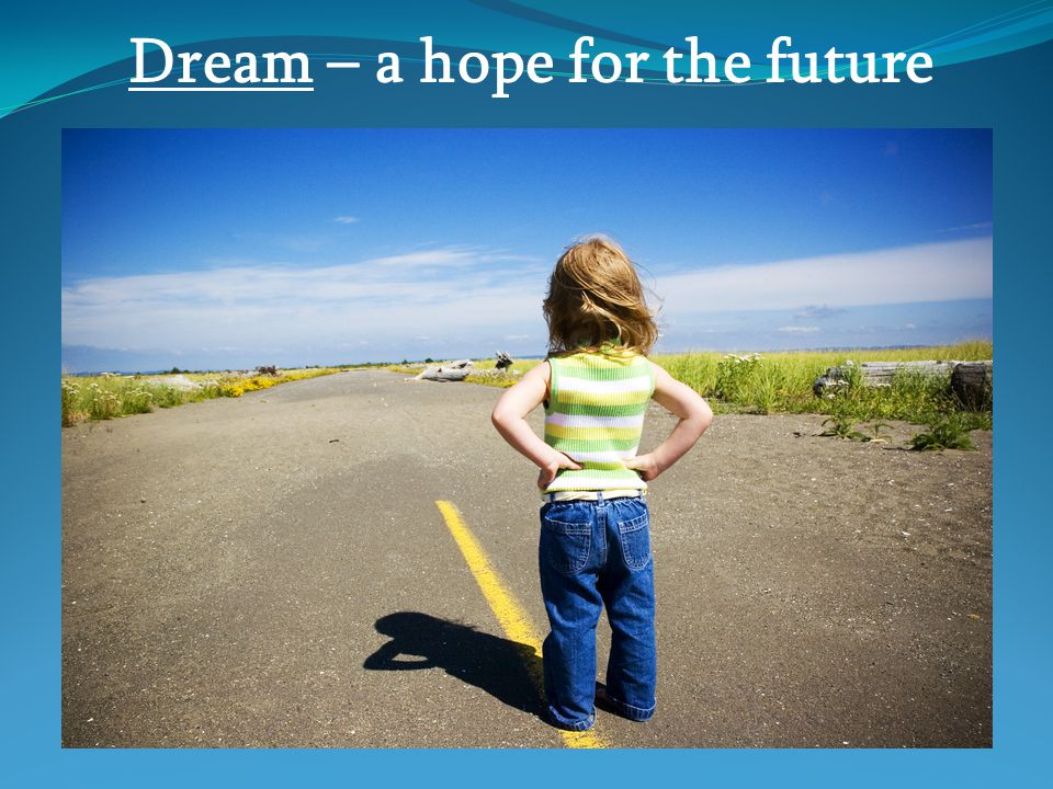 Dream – a hope for the future