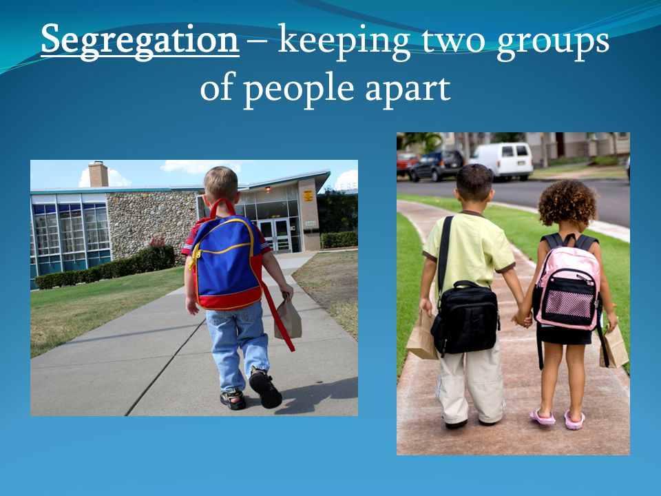 Segregation – keeping two groups of people apart
