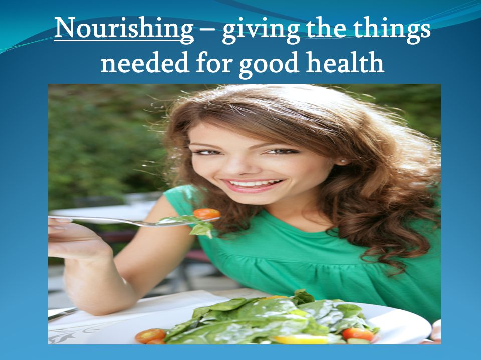 Nourishing – giving the things needed for good health