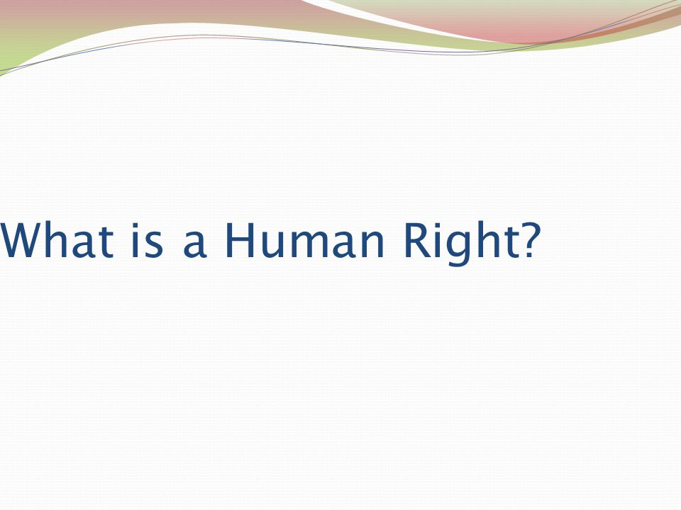 What is a Human Right