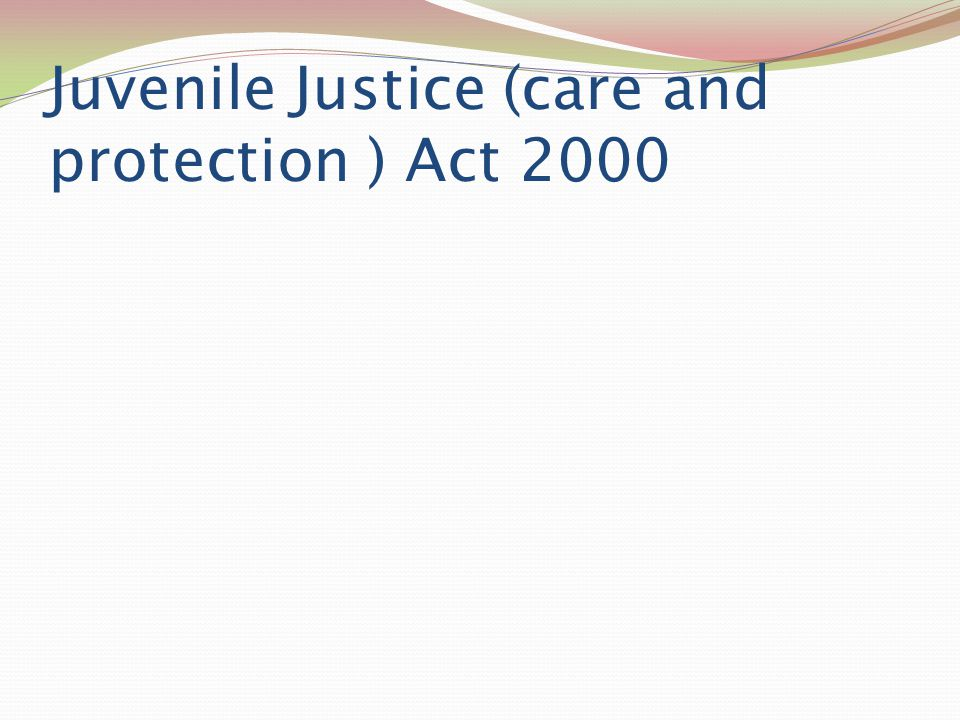 Juvenile Justice (care and protection ) Act 2000