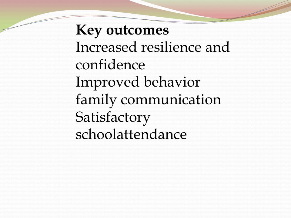 Key outcomes Increased resilience and confidence. Improved behavior.