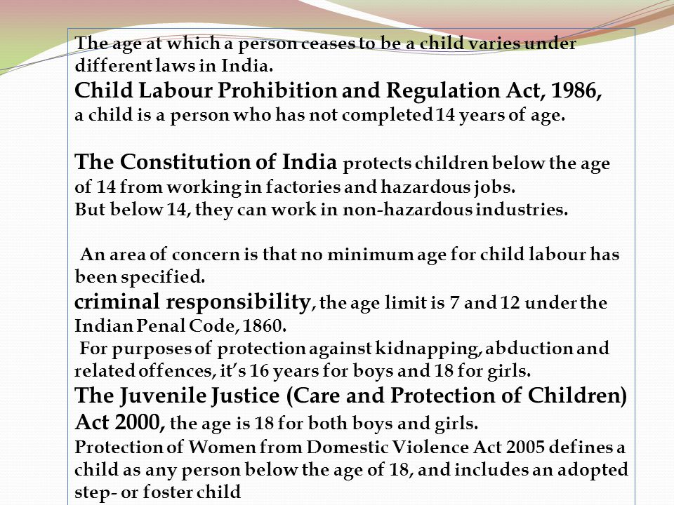 The age at which a person ceases to be a child varies under different laws in India.