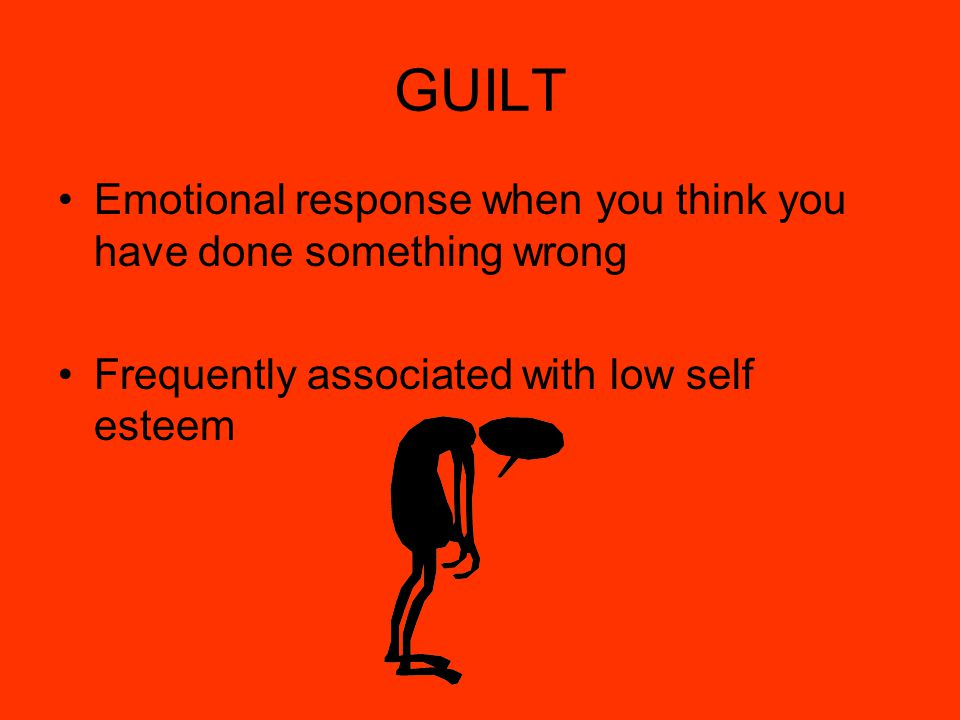 GUILT Emotional response when you think you have done something wrong
