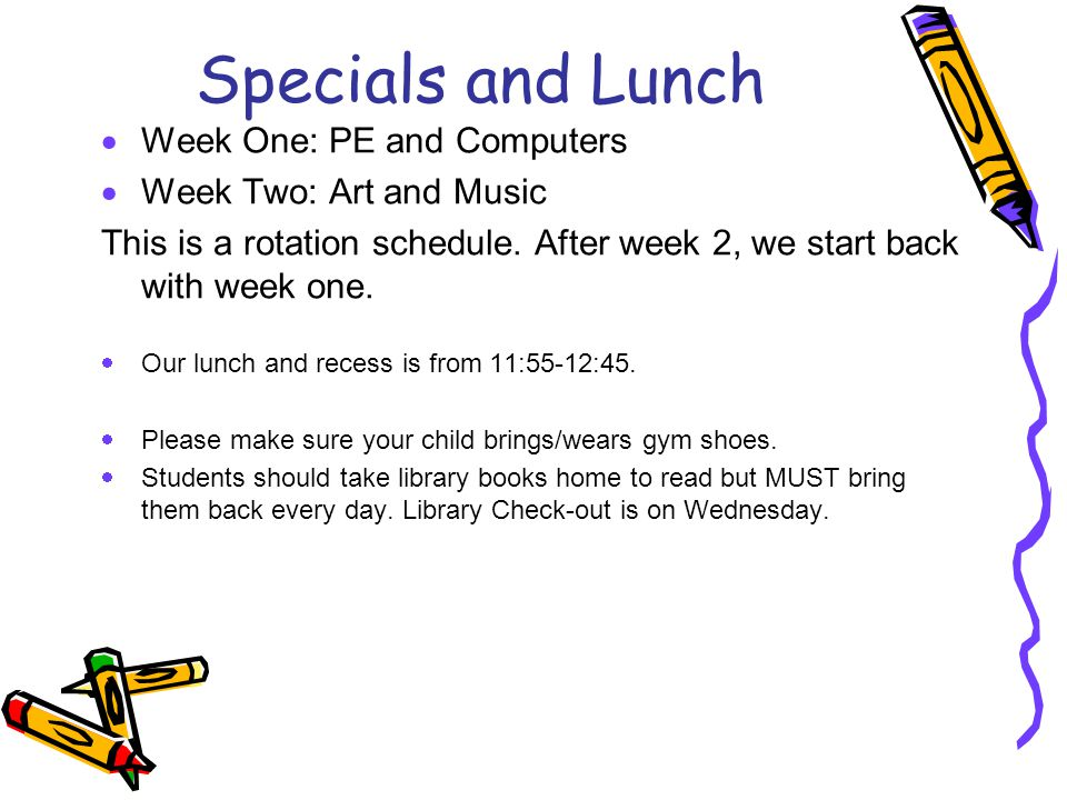 Specials and Lunch Week One: PE and Computers Week Two: Art and Music