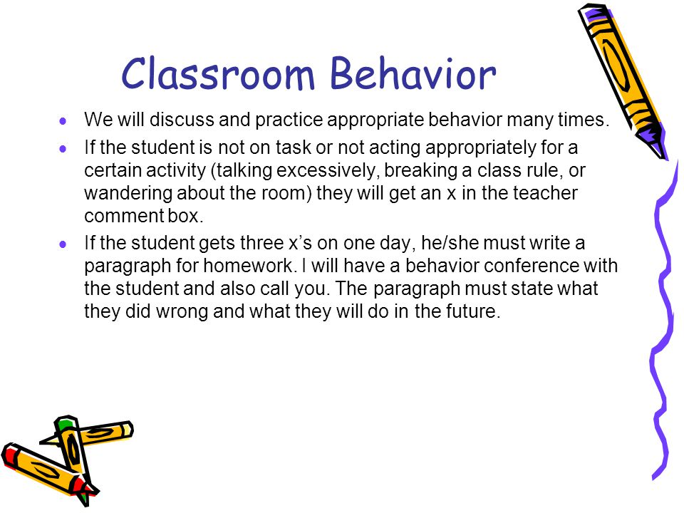Classroom Behavior We will discuss and practice appropriate behavior many times.