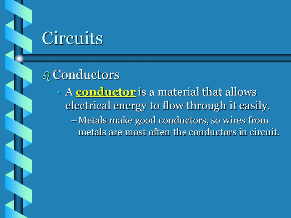 Circuits Conductors. A conductor is a material that allows electrical energy to flow through it easily.