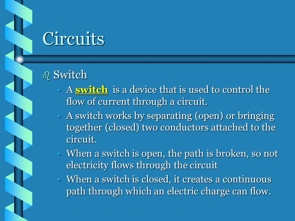 Circuits Switch. A switch is a device that is used to control the flow of current through a circuit.