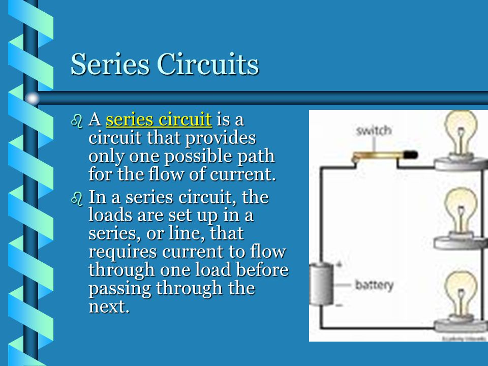 Series Circuits A series circuit is a circuit that provides only one possible path for the flow of current.