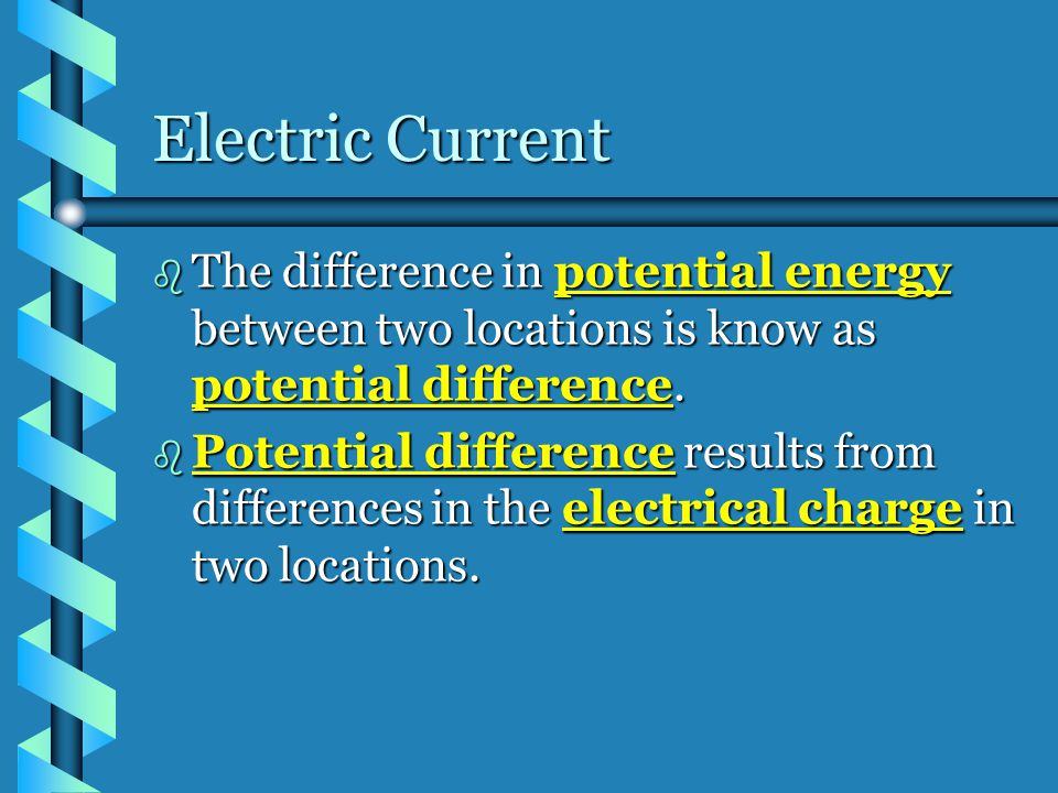 Electric Current The difference in potential energy between two locations is know as potential difference.