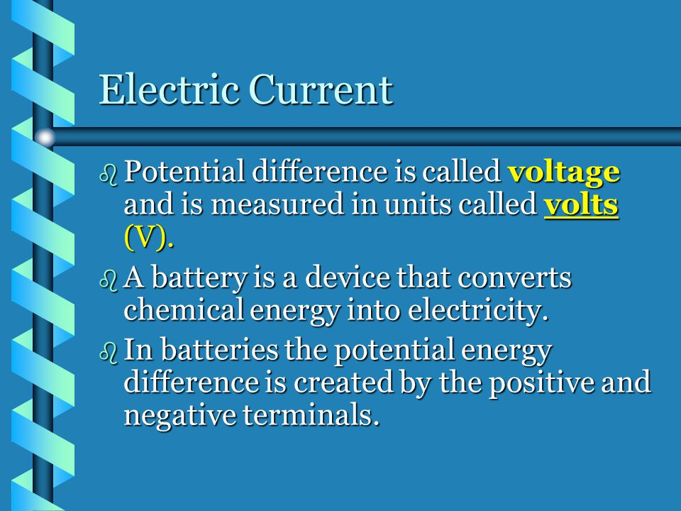 Electric Current Potential difference is called voltage and is measured in units called volts (V).