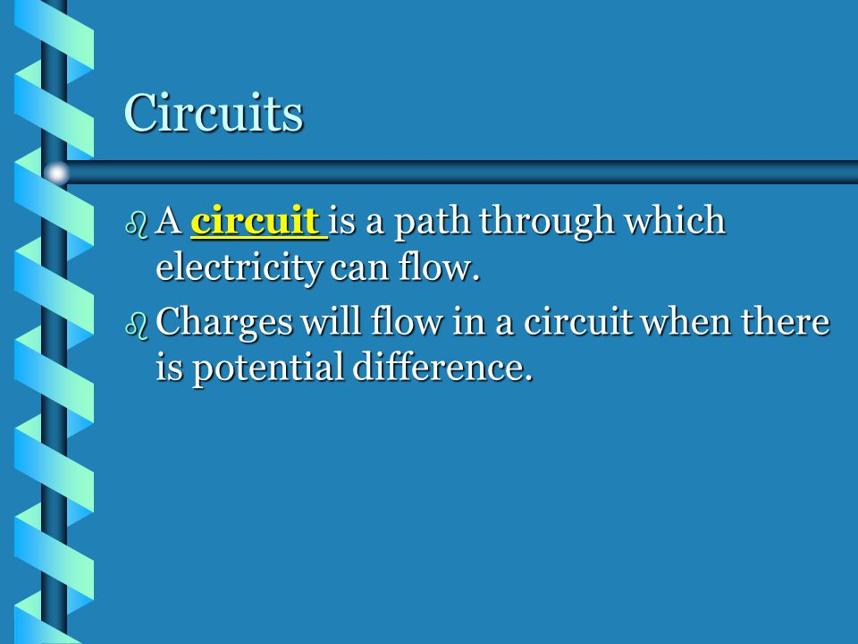 Circuits A circuit is a path through which electricity can flow.