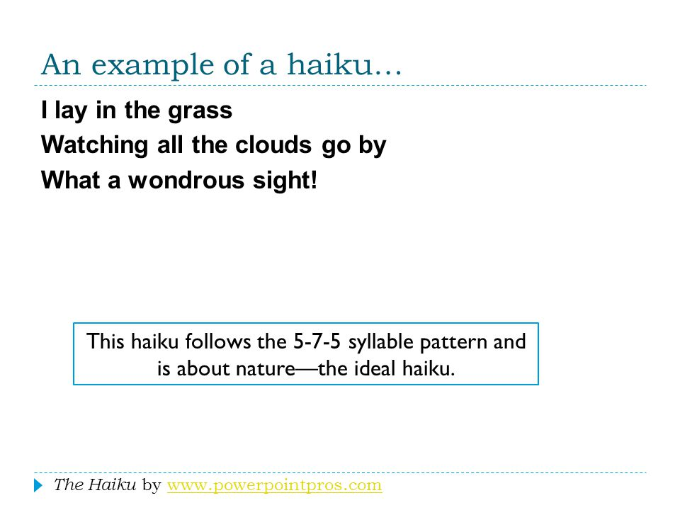 An example of a haiku… I lay in the grass Watching all the clouds go by What a wondrous sight!