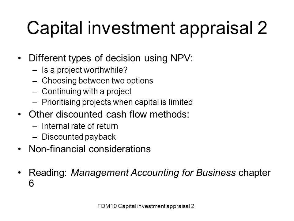 investment appraisal decision making However, accounting rate of return (which uses profit flows not cash flows) is not  a reliable decision making tool since it does not take account of the time value.