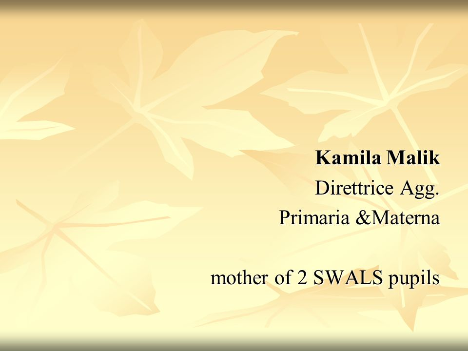 Kamila Malik Direttrice Agg. Primaria &Materna mother of 2 SWALS pupils