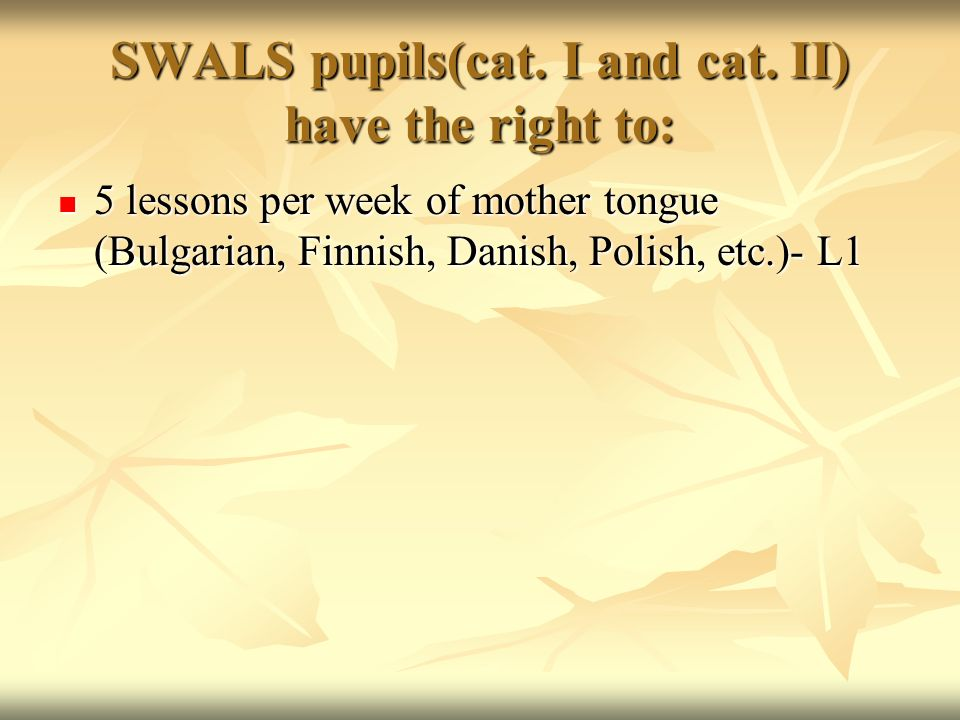 SWALS pupils(cat. I and cat. II) have the right to: