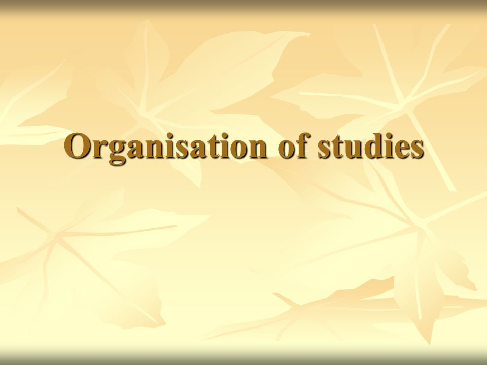 Organisation of studies