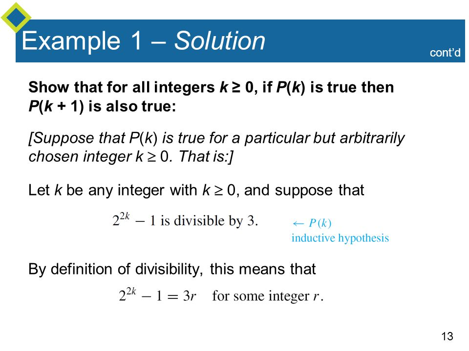Example 1 – Solution cont'd. Show that for all integers k ≥ 0, if P(k) is true then P(k + 1) is also true: