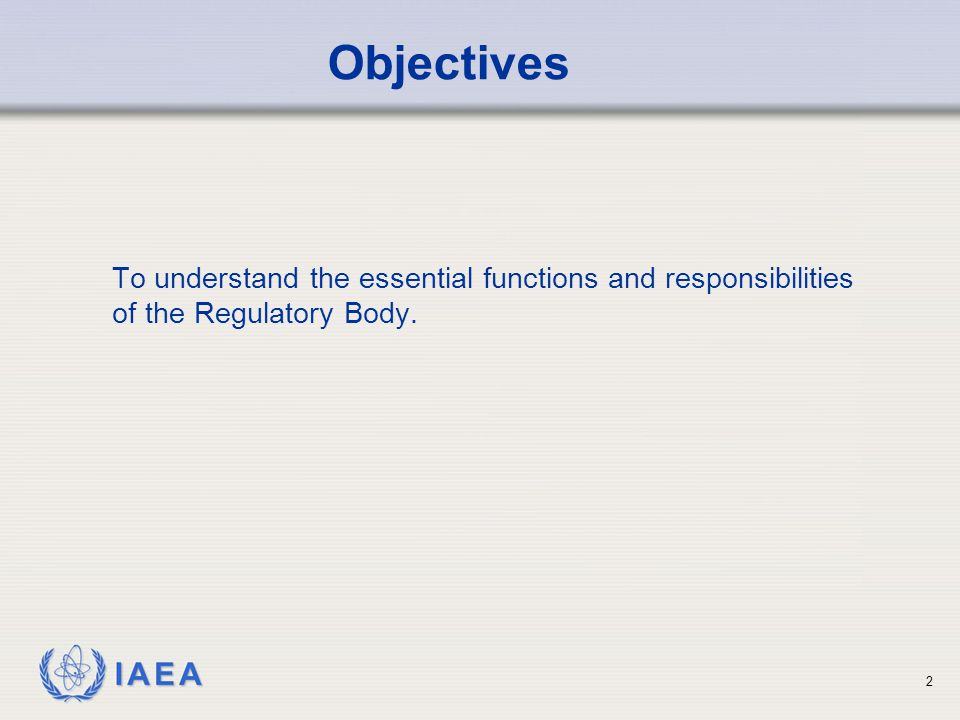 Objectives To understand the essential functions and responsibilities of the Regulatory Body.