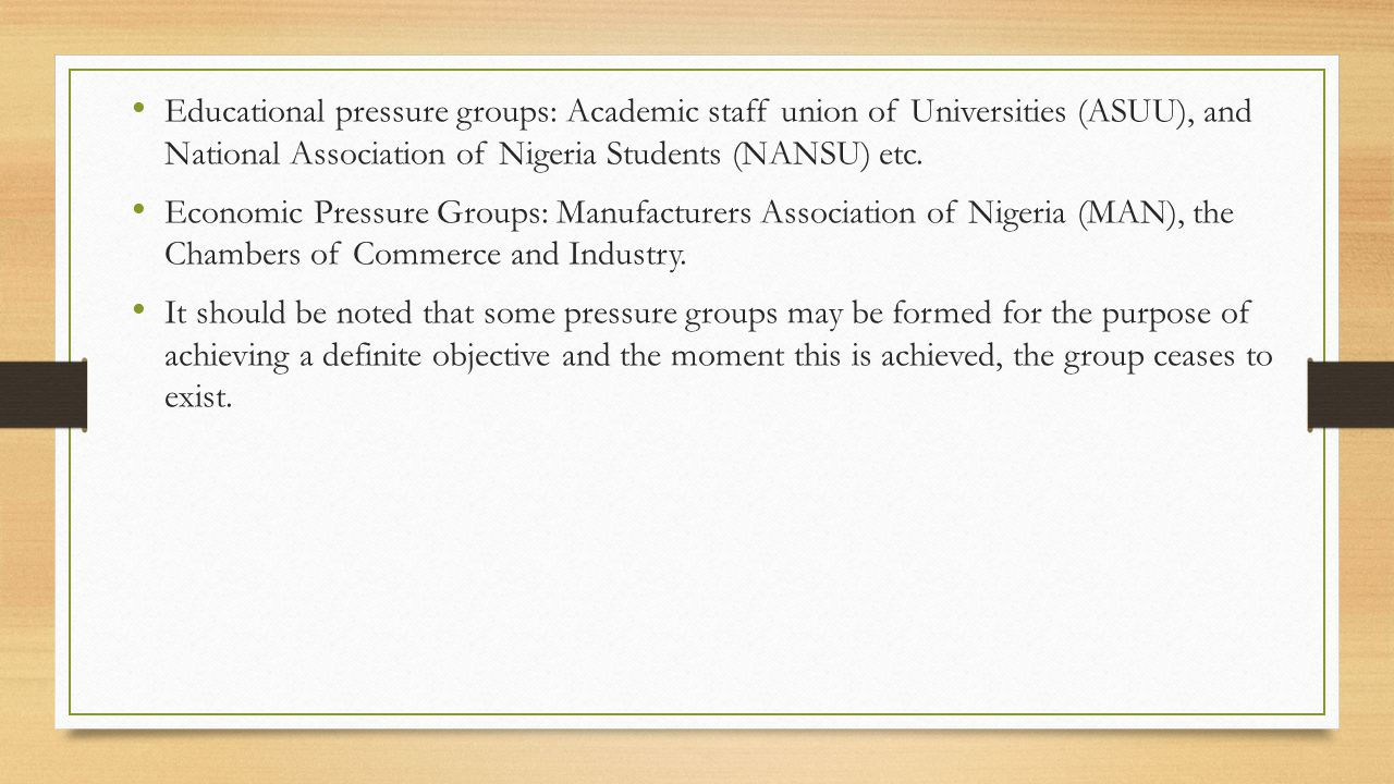 Educational pressure groups: Academic staff union of Universities (ASUU), and National Association of Nigeria Students (NANSU) etc.